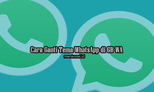 Cara Ganti Tema WhatsApp di GB WA