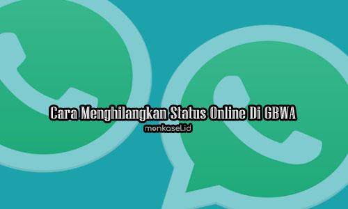 Cara Menghilangkan Status Online Di GBWA